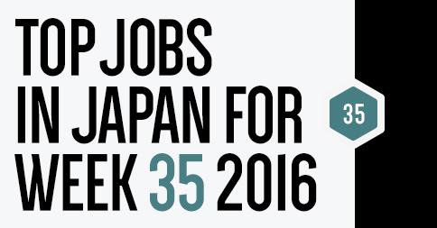 Top Jobs in Japan for Week 35 – 2016