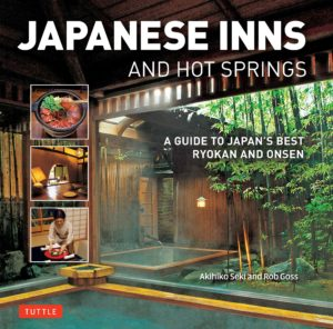 Japanese Inns and Hot Springs by Rob Goss with photos by Seki Akihiko, Tuttle Publishing 2018.